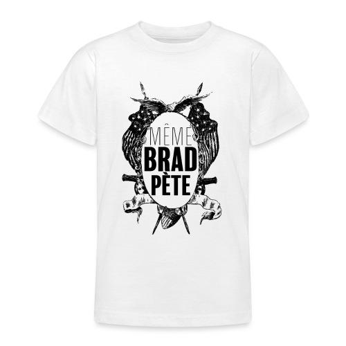 Même Brad Pète - T-shirt Ado