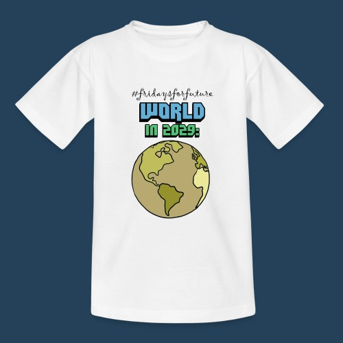 World in 2029 #fridaysforfuture #timetravelcontest - Teenager T-Shirt