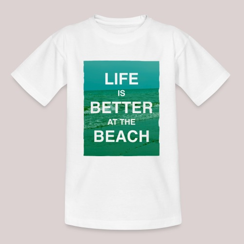 Life is better at beach - Teenager T-Shirt
