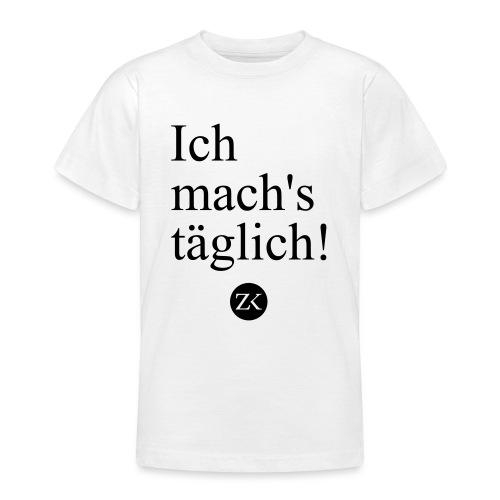 Ich mach's täglich! - Teenager T-Shirt