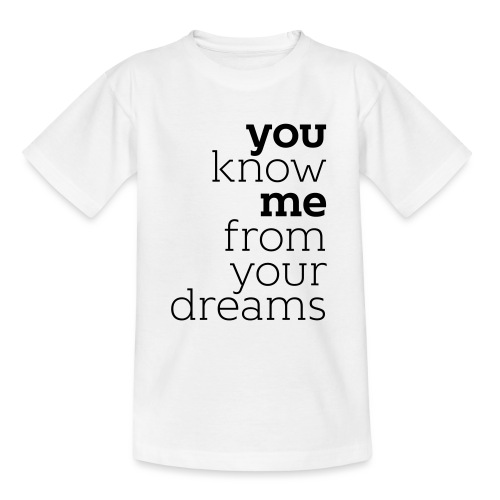you know me from your dreams - Teenager T-Shirt