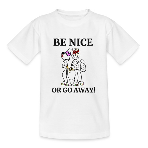Be nice or go away - für Pudelliebhaber - Teenager T-Shirt