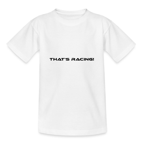 That's Racing! - Teenager T-Shirt