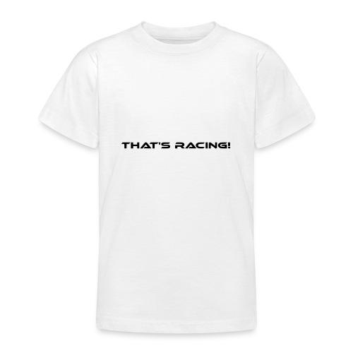 That's Racing! - Teenager T-Shirt
