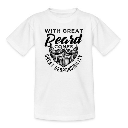 With Great Beard Comes Great Responsibility Gift - Teenager T-Shirt