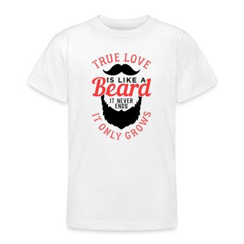 True Love Is Like A Beard - Teenager T-Shirt