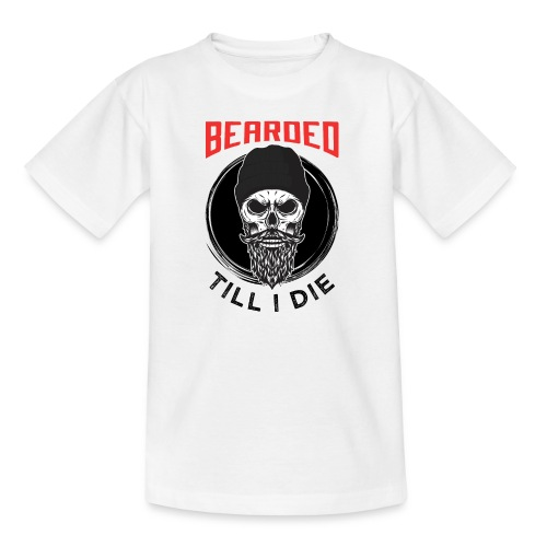 Bearded Till I Die - Teenager T-Shirt