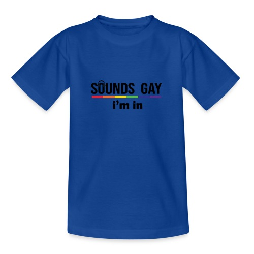Sounds Gay I m In - Nuorten t-paita