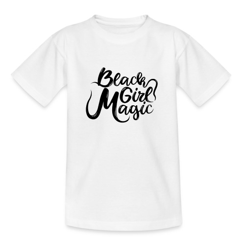 Black Girl Magic 1 Black Text - Teenage T-Shirt