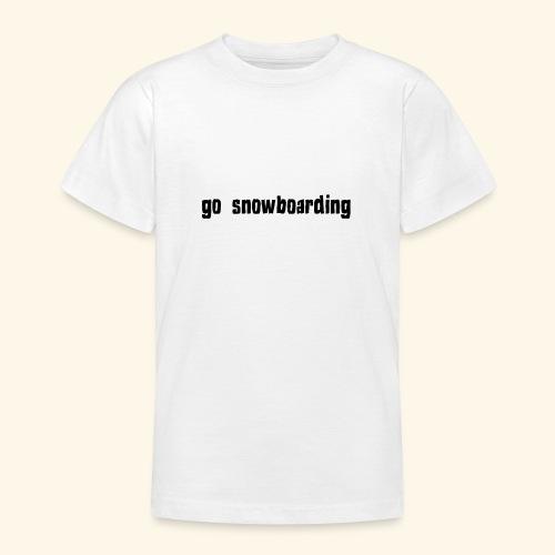 go snowboarding t-shirt geschenk idee - Teenager T-Shirt