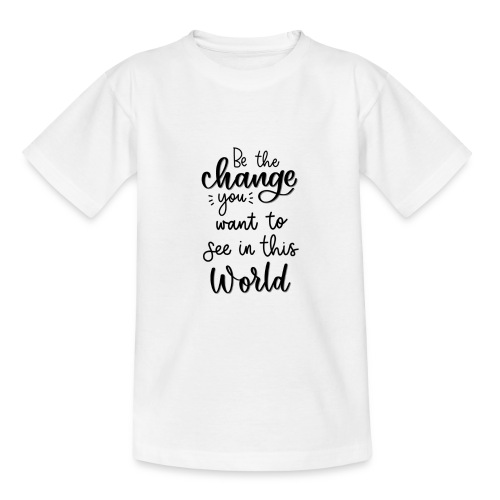 Be the change you want to see in this world - Teenager-T-shirt