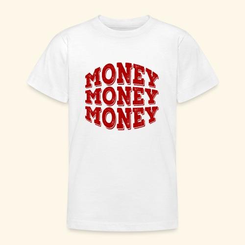 Money money money - Teenage T-Shirt