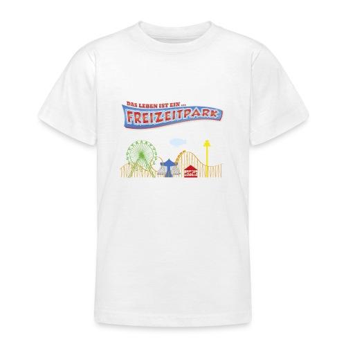 Das Leben ist ein Freizeitpark - Teenager T-Shirt