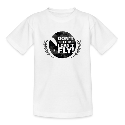DON'T TELL ME I CAN'T FLY - girls - Teenager T-Shirt
