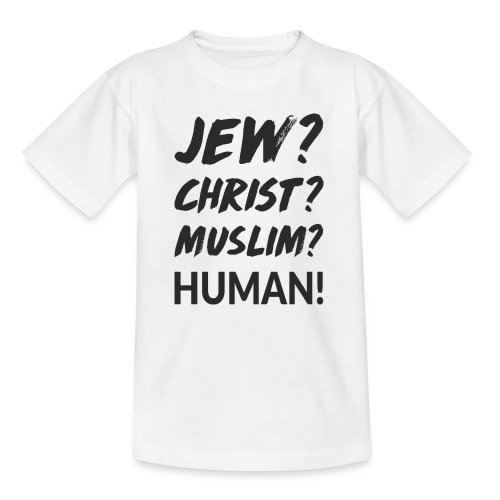 Jew? Christ? Muslim? Human! - Teenager T-Shirt
