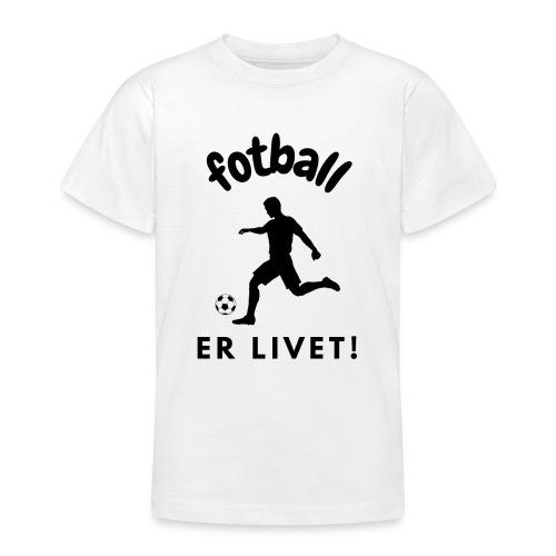 Gave til fotballinteressert - Fotball er livet - T-skjorte for tenåringer