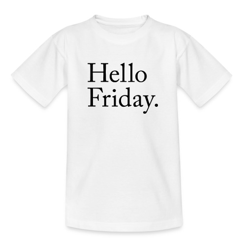 Hello Friday TGIF Thank God it's Friday - Teenager T-Shirt