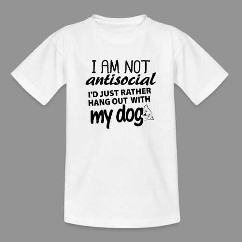 I'd just rather hang out with my dog! - Teenage T-Shirt