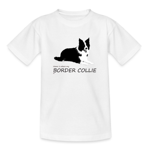 Home is where my Border Collie is - Teenager T-Shirt