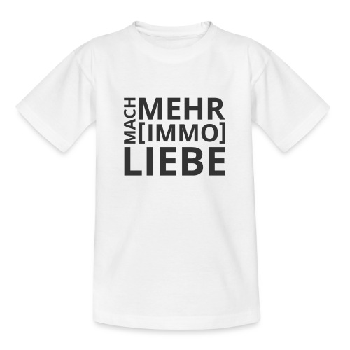 Mach mehr [Immo] Liebe! - Teenager T-Shirt
