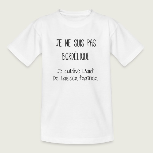 Je ne suis pas bordélique - T-shirt Ado