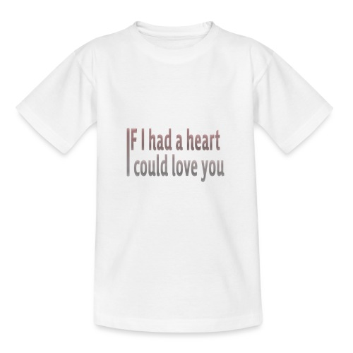 if i had a heart i could love you - Teenage T-Shirt