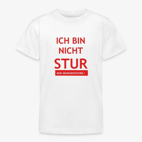 Ich bin nicht Stur - Teenager T-Shirt