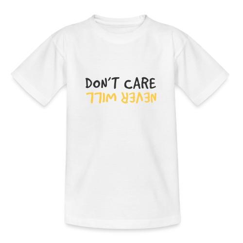 Don't Care, Never Will by Dougsteins - Teenage T-Shirt