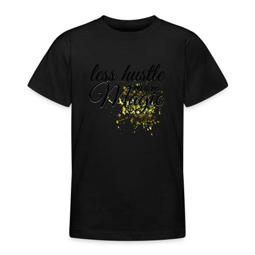 Less Hustle more Magic - Teenager T-Shirt