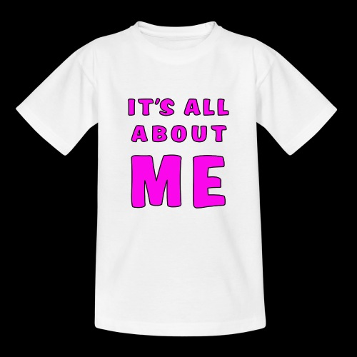Its all about me - Teenage T-Shirt