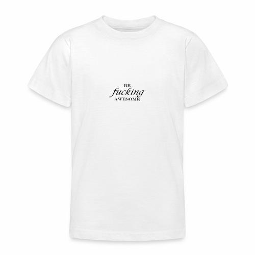 BE FUCKING AWESOME - Teenage T-Shirt