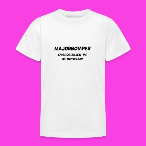 Majorbomper Cyberbullied Me On Twitter.com - Teenage T-Shirt