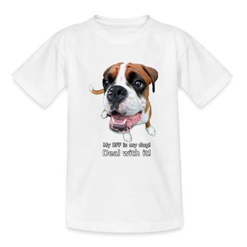 My BFF is my dog deal with it - Teenage T-Shirt