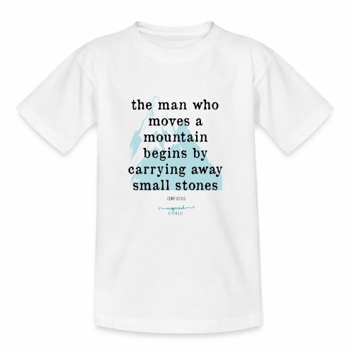 Confucius` Quote - The man who moves a mountain - Teenage T-Shirt