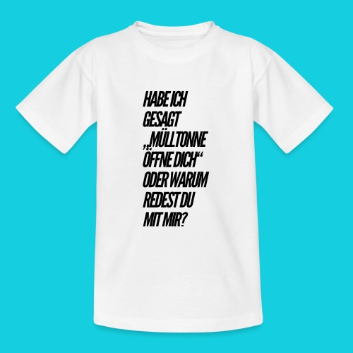 Habe ich gesagt... - Teenager T-Shirt