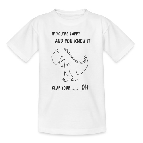 If you happy and you know it clap your OH - Teenager T-Shirt