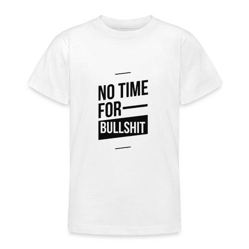 No Time for bullshit - Teenager T-Shirt
