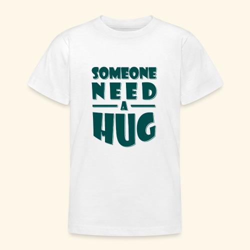 Someone need a hug - Teenage T-Shirt