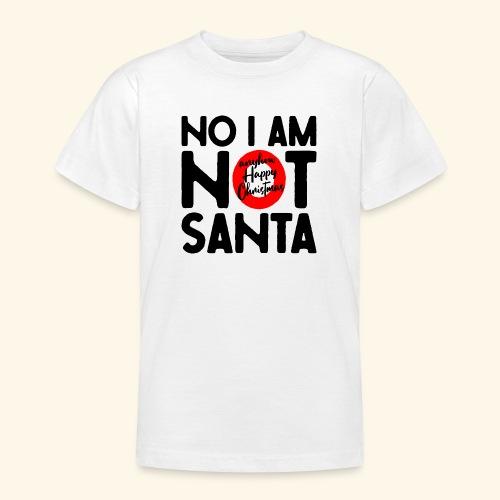 no i am not Santa - Teenager T-Shirt