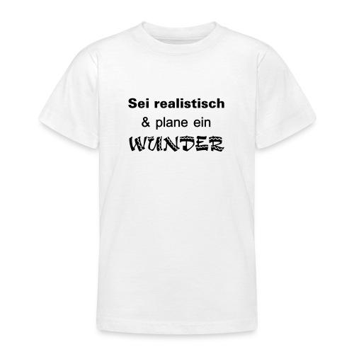 Sei realistisch und plane ein WUNDER - Teenager T-Shirt