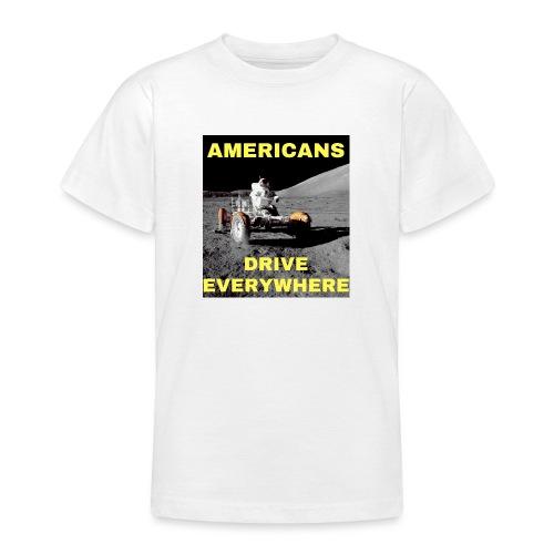 Americans Drive Everywhere Astronaut on the Moon - T-skjorte for tenåringer