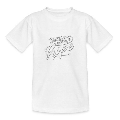 There is always hope white - Teenager T-Shirt