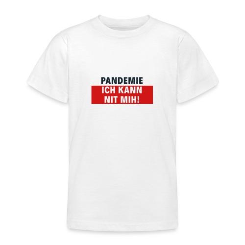 Pandemie ich kann nit mih! - Teenager T-Shirt