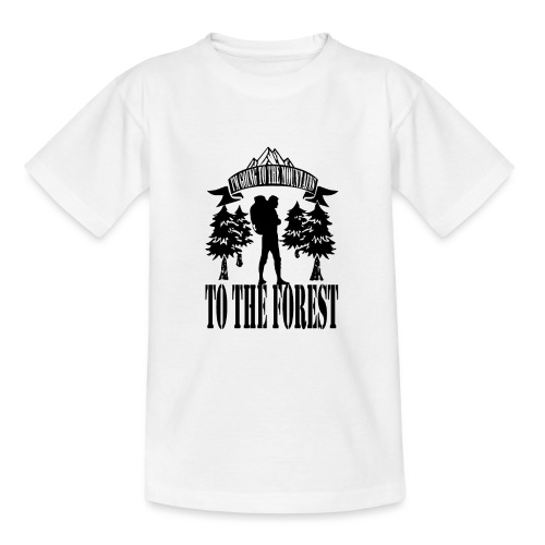 I m going to the mountains to the forest - Teenage T-Shirt