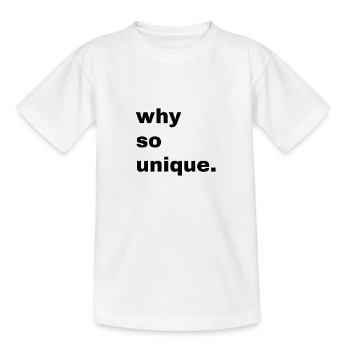 why so unique. Geschenk Idee Simple - Teenager T-Shirt