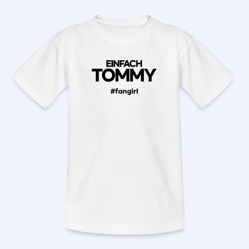 Einfach Tommy / #fangirl / Black Font - Teenager T-Shirt