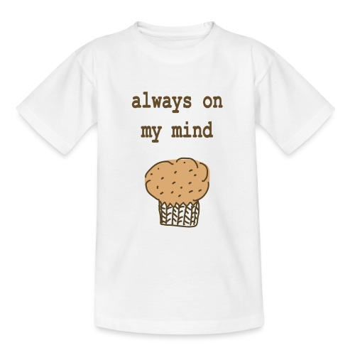 Always On My Mind Muffin - Teenager T-Shirt