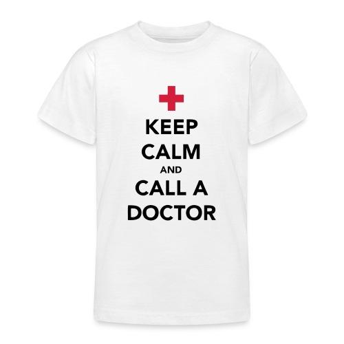 Keep Calm and Call a Doctor - Teenage T-Shirt