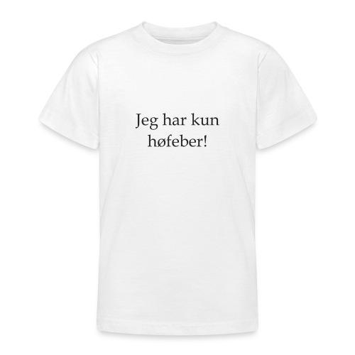 Jeg har kun høfeber! - Teenager-T-shirt
