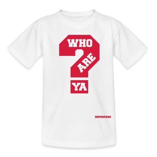 Who Are Ya - Teenage T-Shirt